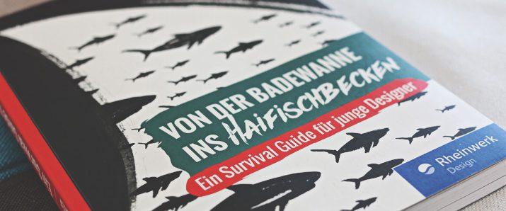 Von der Badewanne ins Haifischbecken – Ein Survival Guide für junge Designer – Von Jan Hochbruck